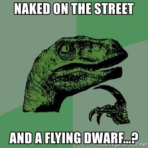 Philosoraptor - Naked on the street and a flying dwarf...?