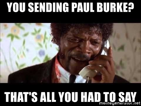 Pulp Fiction sending the Wolf - YOU SENDING PAUL BURKE? THAT'S ALL YOU HAD TO SAY