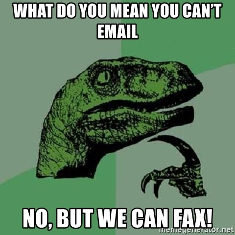 Philosoraptor - What do you mean you can't email No, but we can fax!