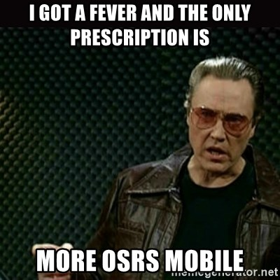 I got a fever and the only prescription is More Osrs mobile - I got