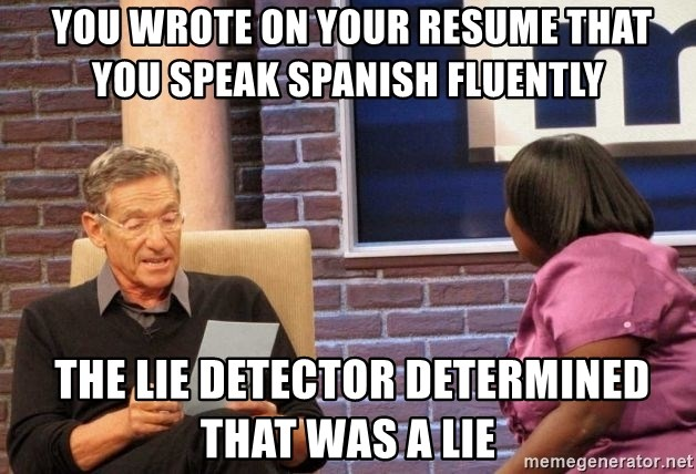 Maury Lie Detector - You wrote on your resume that you speak Spanish fluently  the lie detector determined that was a lie