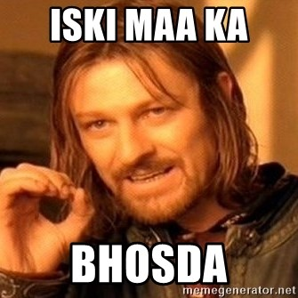One Does Not Simply - Iski maa ka  Bhosda