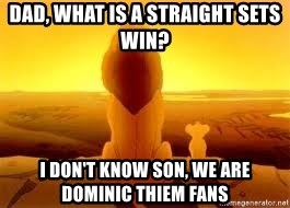 The Lion King - DAD, WHAT IS A STRAIGHT SETS WIN? I DON'T KNOW SON, WE ARE DOMINIC THIEM FANS