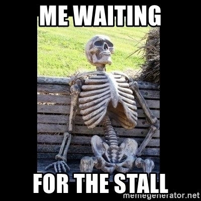 Still Waiting - Me waiting For the stall