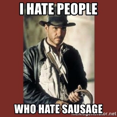 Indiana Jones - I hate people who hate sausage