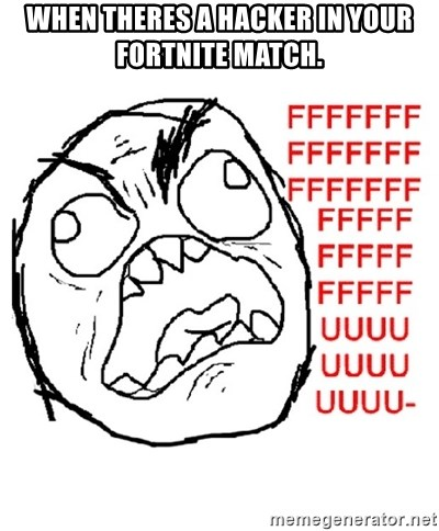 Rage Guy With Space - when theres a hacker in your fortnite match.