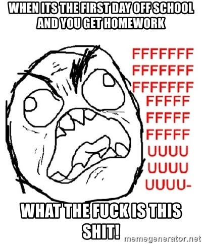 Rage Guy With Space - when its the first day off school and you get homework what the fuck is this shit!