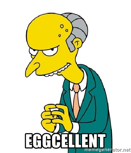 Mr Burns meme - eggcellent