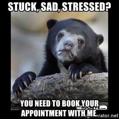sad bear - Stuck, sad, stressed? You need to book your appointment with me.