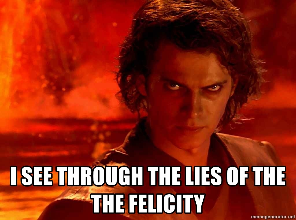 Anakin Skywalker - I see through the lies of the the Felicity