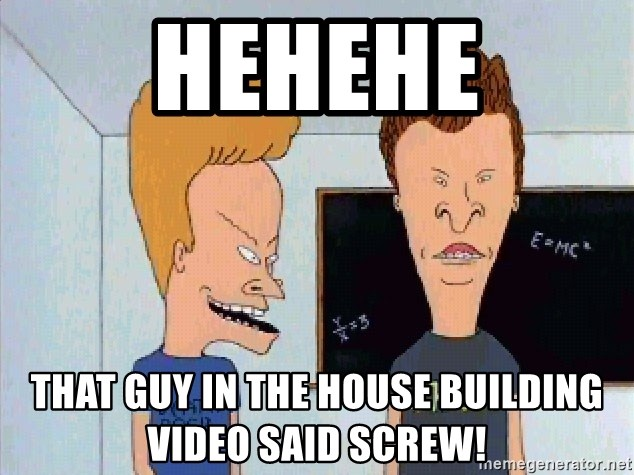 Beavis and butthead - Hehehe that guy in the house building video said screw!