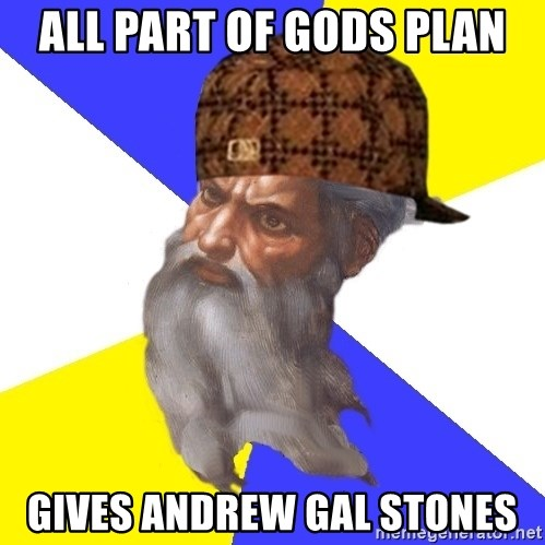 Scumbag God - All part of gods plan Gives Andrew Gal stones