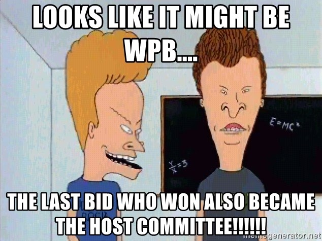 Beavis and butthead - Looks like it might be WPB.... The Last Bid who won also became the Host Committee!!!!!!