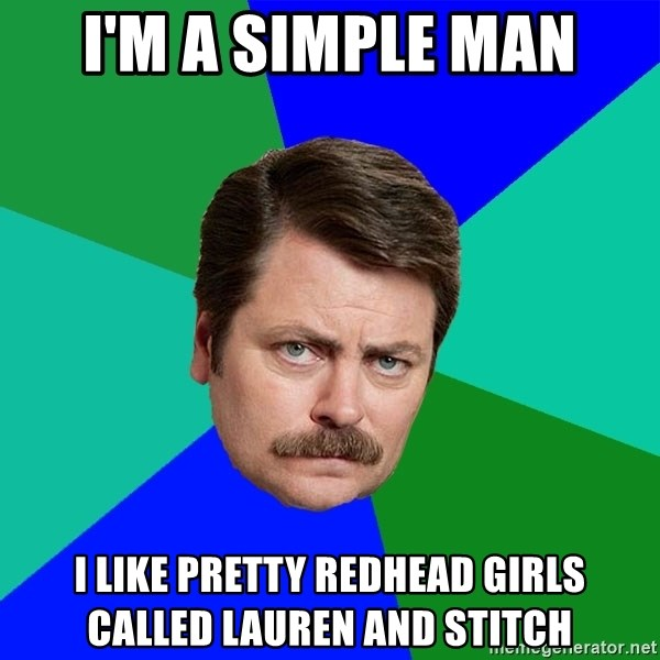 Advice Ron Swanson - I'm a simple man I like pretty redhead girls called lauren and stitch
