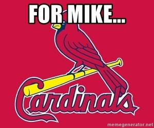 st. louis Cardinals - For Mike...