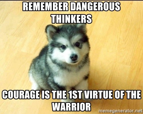 Baby Courage Wolf - Remember Dangerous Thinkers Courage is the 1st Virtue of the Warrior