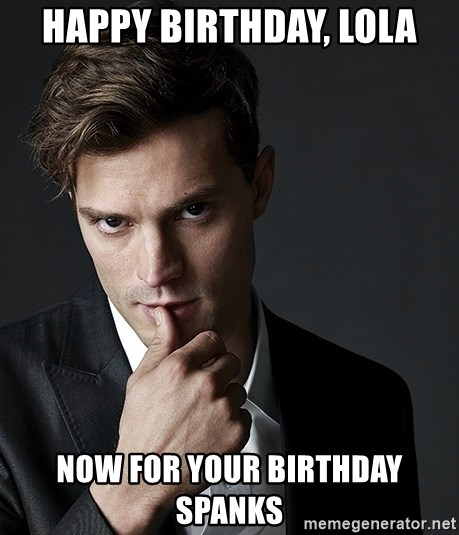Christian Grey Jamie Dornan - Happy Birthday, Lola Now for your birthday spanks