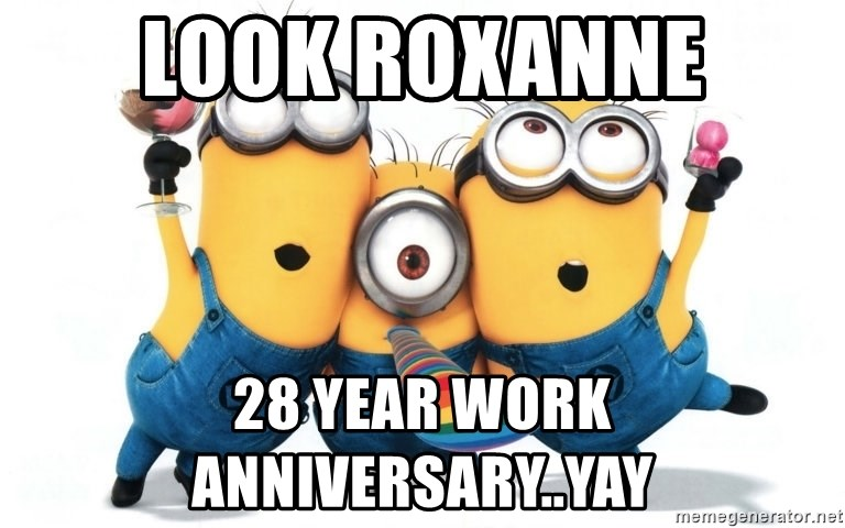 Celebrate Minions - Look Roxanne 28 year work anniversary..yay