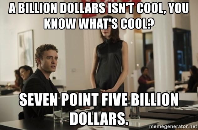 sean parker - A billion dollars isn't cool, you know what's cool? seven point five billion dollars.