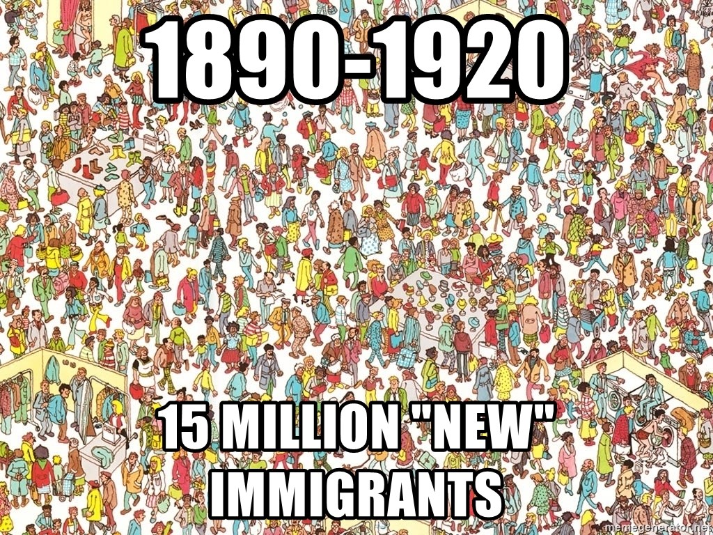 "wheres waldo crowd - 1890-1920 15 million ""new"" immigrants"