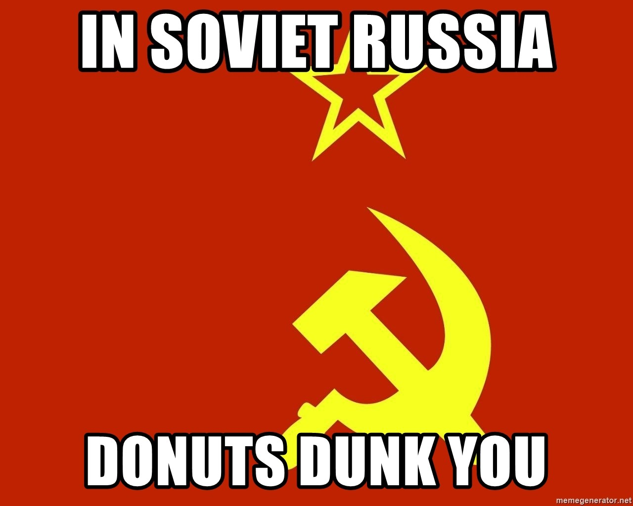 In Soviet Russia - In Soviet Russia Donuts Dunk You