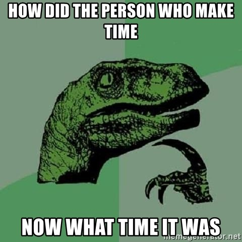 Philosoraptor - how did the person who make time now what time it was