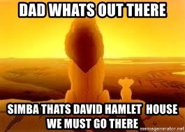 The Lion King - Dad whats out there Simba thats David Hamlet  House we Must Go There