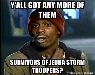 Chappelle crackhead - Y'all got any more of them survivors of Jedha Storm troopers?