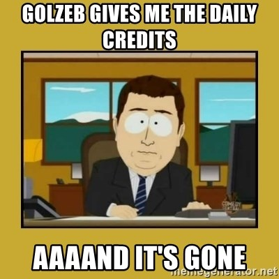aaand its gone - Golzeb gives me the daily credits aaaand it's gone