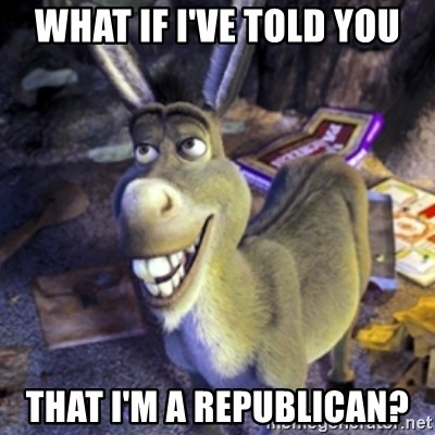 Donkey Shrek - What if I've told you that I'm a Republican?