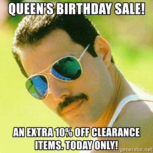 typical Queen Fan - Queen's Birthday sale!  An Extra 10% off clearance items. Today only!