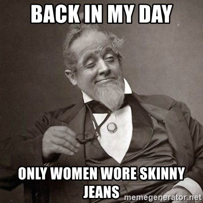1889 [10] guy - back in my day only women wore skinny jeans