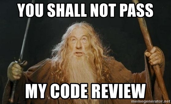 You shall not pass - YOU SHALL NOT PASS MY CODE REVIEW