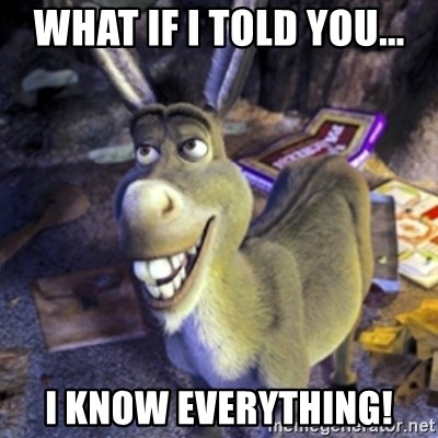 Donkey Shrek - What if I told you... I know everything!