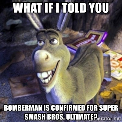Donkey Shrek - What if I told you Bomberman is confirmed for Super Smash Bros. Ultimate?