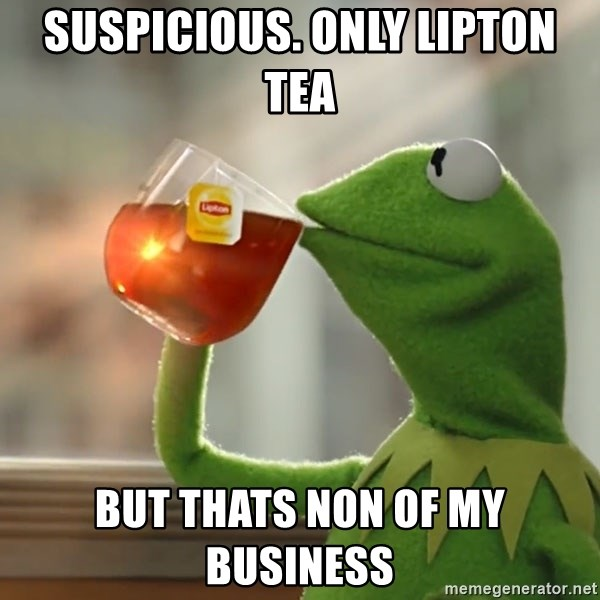 Kermit The Frog Drinking Tea - suspicious. only lipton tea but thats non of my business