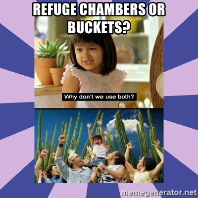 Why don't we use both girl - Refuge chambers or Buckets?