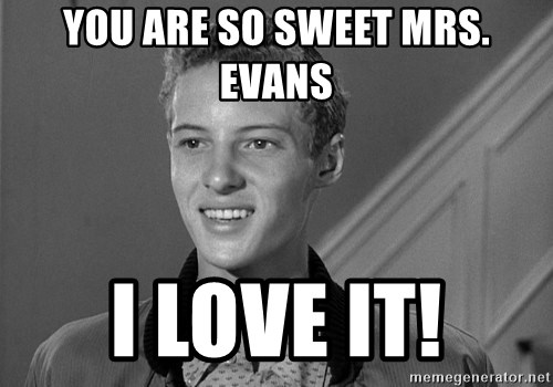Eddie Haskell - You are so sweet Mrs. Evans I love it!