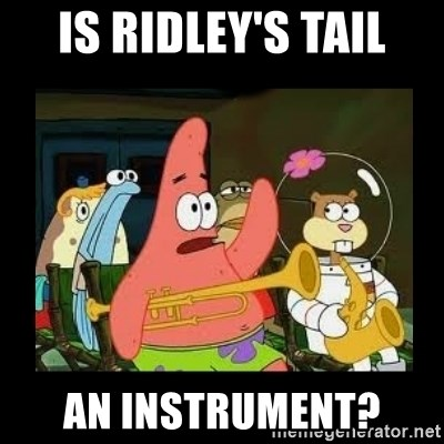 Patrick Star Instrument - Is Ridley's tail an instrument?