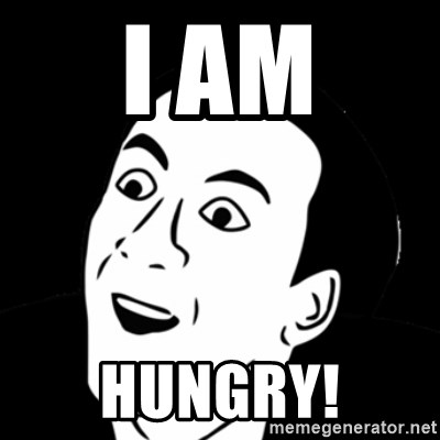 you don't say meme - I AM HUNGRY!