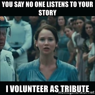 I volunteer as tribute Katniss - you say no one listens to your story i volunteer as tribute