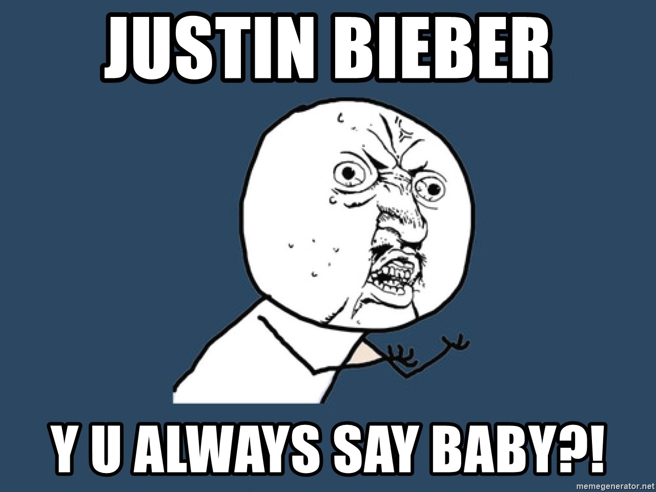 Y U No - justin bieber y u always say baby?!