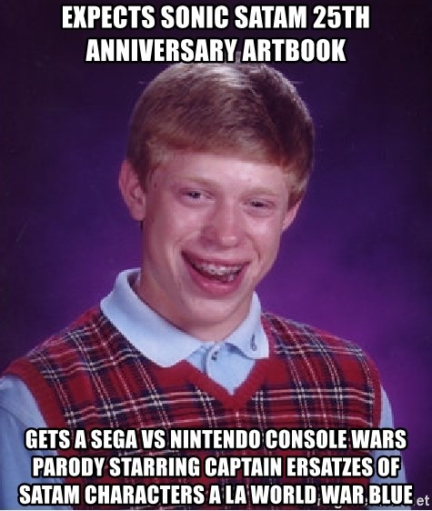 Bad Luck Brian - Expects Sonic SatAM 25th anniversary artbook Gets a Sega vs Nintendo console wars parody starring captain ersatzes of SatAM characters a la World War Blue