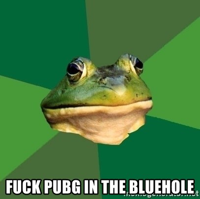 Foul Bachelor Frog - fuck pubg in the bluehole