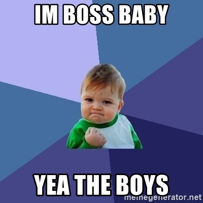 Success Kid - im boss baby yea the boys