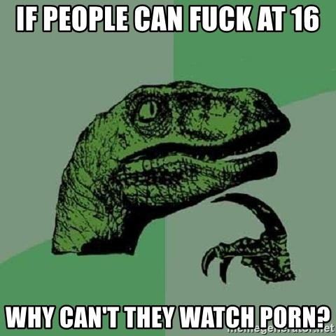 Philosoraptor - if people can fuck at 16 why can't they watch porn?