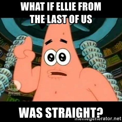 ugly barnacle patrick - What if Ellie from                     The Last of Us was straight?