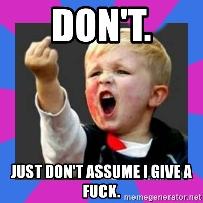 Kid middle finger - don't. just don't assume i give a fuck.