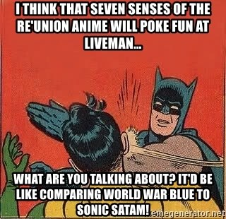 batman slap robin - I think that Seven Senses of the Re'Union anime will poke fun at Liveman... What are you talking about? It'd be like comparing World War Blue to Sonic SatAM!