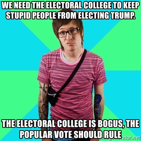 Disingenuous Liberal - We need the electoral college to keep stupid people from electing Trump. The electoral college is bogus, the popular vote should rule